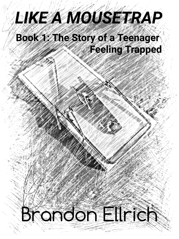 Like A Mousetrap: Book 1: The Story of a Teenager Feeling Trapped